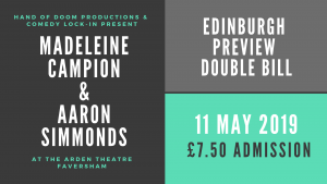 Edinburgh Preview Double Bill: Maddie Campion & Aaron Simmonds @ Arden Theatre